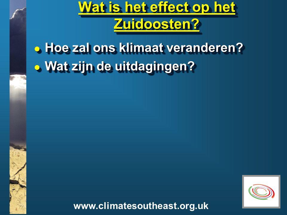 www.climatesoutheast.org.uk Wat is het effect op het Zuidoosten.