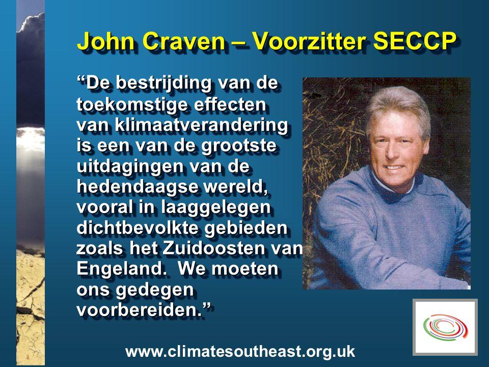 www.climatesoutheast.org.uk John Craven – Voorzitter SECCP De bestrijding van de toekomstige effecten van klimaatverandering is een van de grootste uitdagingen van de hedendaagse wereld, vooral in laaggelegen dichtbevolkte gebieden zoals het Zuidoosten van Engeland.