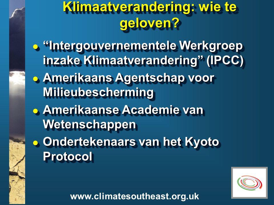 www.climatesoutheast.org.uk Klimaatverandering: wie te geloven.