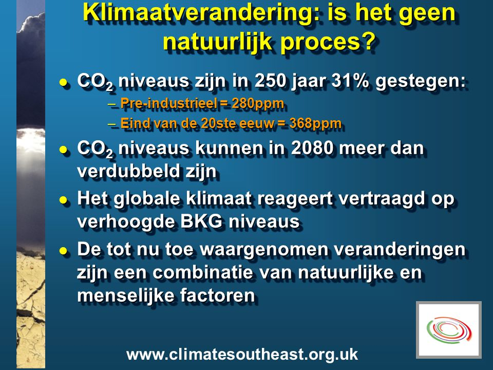 www.climatesoutheast.org.uk Klimaatverandering: is het geen natuurlijk proces.