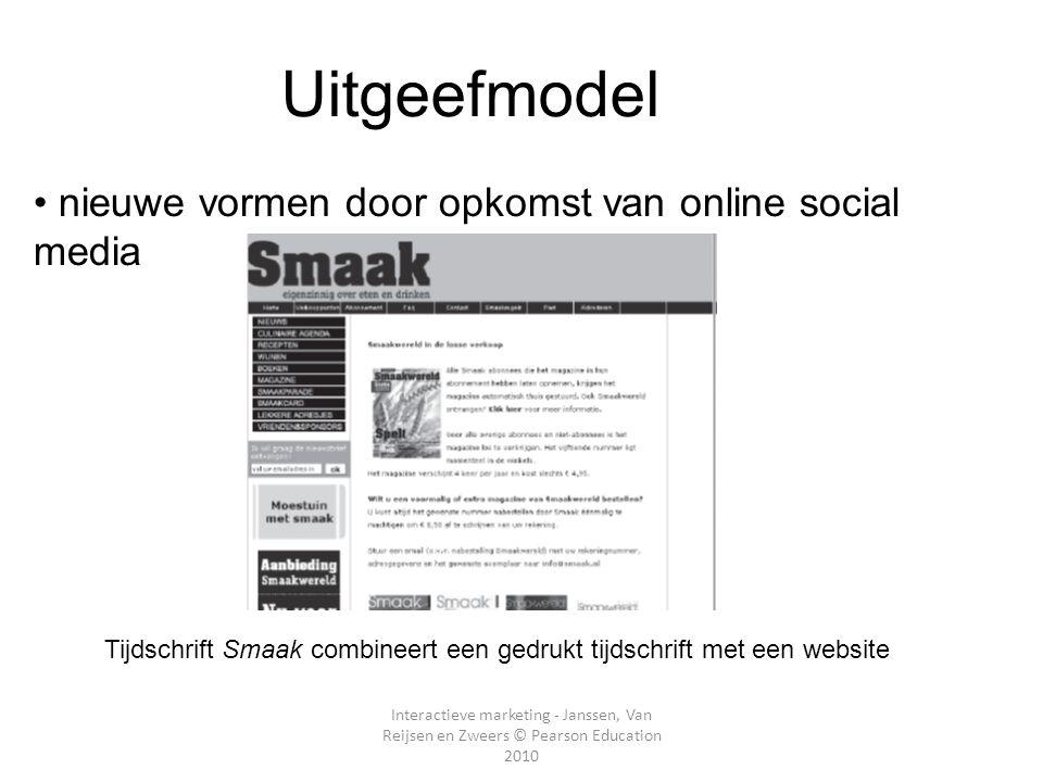 Interactieve marketing - Janssen, Van Reijsen en Zweers © Pearson Education 2010 • nieuwe vormen door opkomst van online social media E- Uitgeefmodel