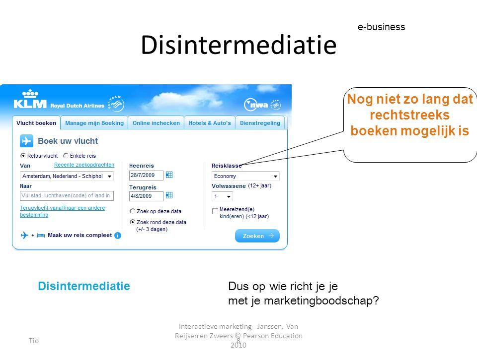 Interactieve marketing - Janssen, Van Reijsen en Zweers © Pearson Education 2010 Tio8 Disintermediatie e-business Tussenpersonen Nog niet zo lang dat