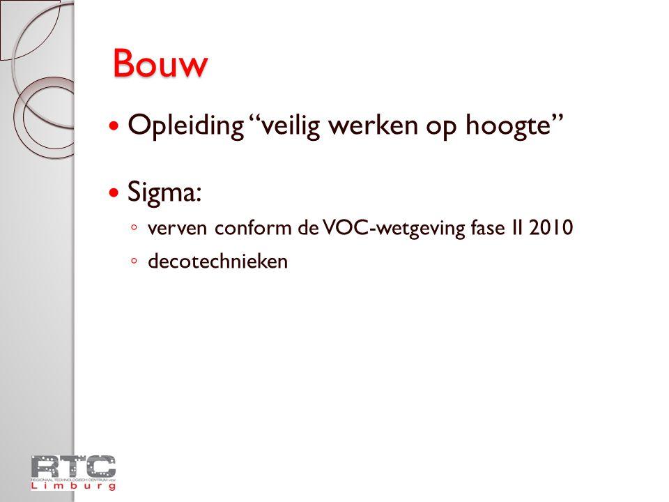 """Bouw  Opleiding """"veilig werken op hoogte""""  Sigma: ◦ verven conform de VOC-wetgeving fase II 2010 ◦ decotechnieken"""