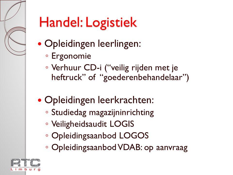 """Handel: Logistiek  Opleidingen leerlingen: ◦ Ergonomie ◦ Verhuur CD-i (""""veilig rijden met je heftruck"""" of """"goederenbehandelaar"""")  Opleidingen leerkr"""