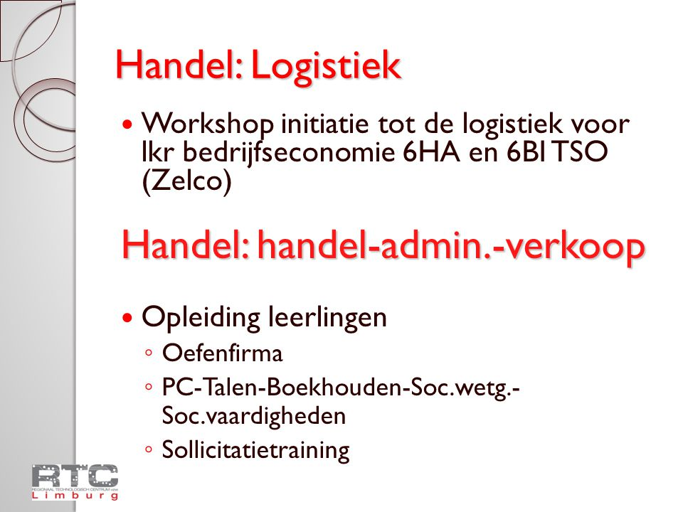 Handel: Logistiek  Workshop initiatie tot de logistiek voor lkr bedrijfseconomie 6HA en 6BI TSO (Zelco) Handel: handel-admin.-verkoop  Opleiding lee