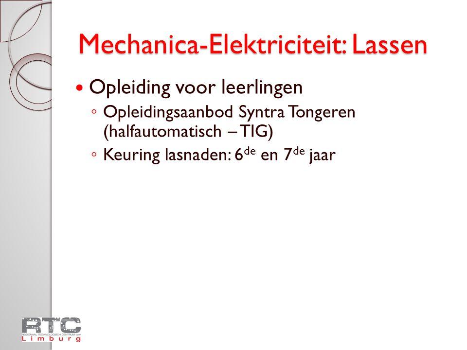 Mechanica-Elektriciteit: Lassen  Opleiding voor leerlingen ◦ Opleidingsaanbod Syntra Tongeren (halfautomatisch – TIG) ◦ Keuring lasnaden: 6 de en 7 d