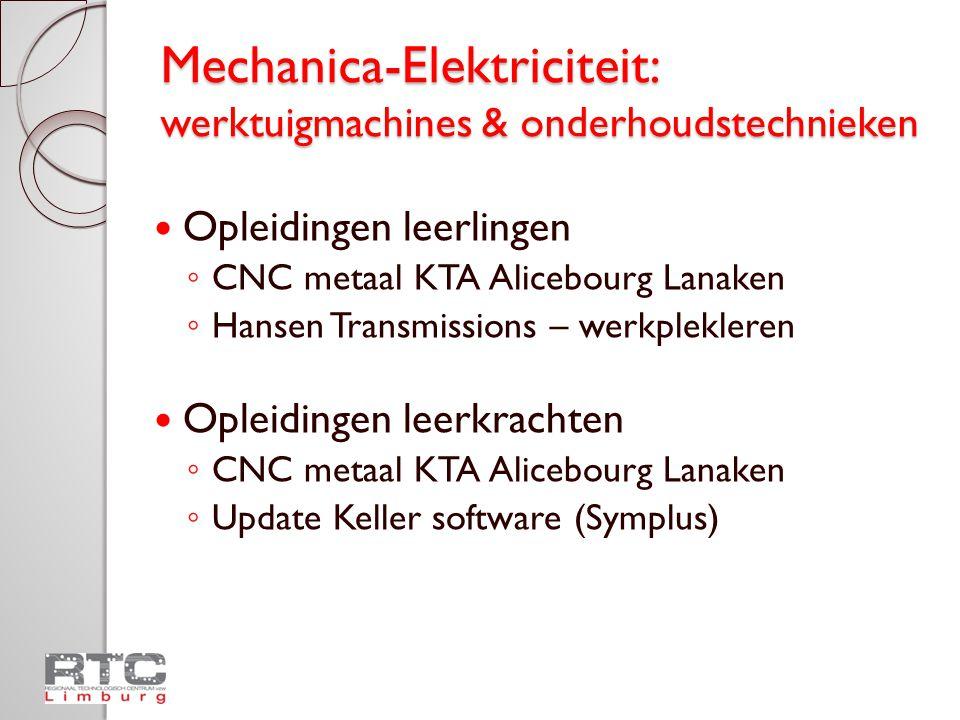 Mechanica-Elektriciteit: werktuigmachines & onderhoudstechnieken  Opleidingen leerlingen ◦ CNC metaal KTA Alicebourg Lanaken ◦ Hansen Transmissions –