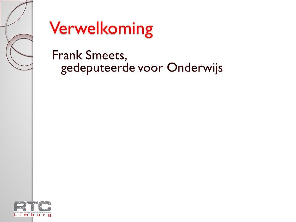 Verwelkoming Frank Smeets, gedeputeerde voor Onderwijs