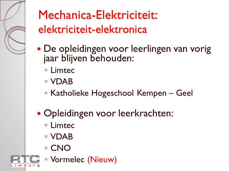 Mechanica-Elektriciteit: elektriciteit-elektronica  De opleidingen voor leerlingen van vorig jaar blijven behouden: ◦ Limtec ◦ VDAB ◦ Katholieke Hoge