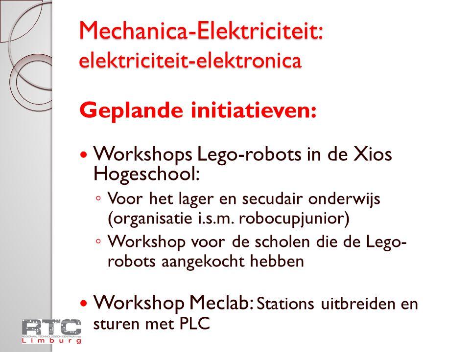 Mechanica-Elektriciteit: elektriciteit-elektronica Geplande initiatieven:  Workshops Lego-robots in de Xios Hogeschool: ◦ Voor het lager en secudair