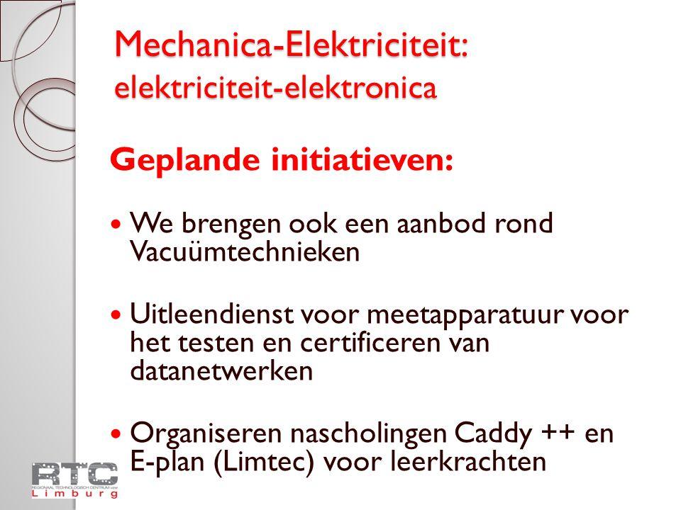 Mechanica-Elektriciteit: elektriciteit-elektronica Geplande initiatieven:  We brengen ook een aanbod rond Vacuümtechnieken  Uitleendienst voor meeta