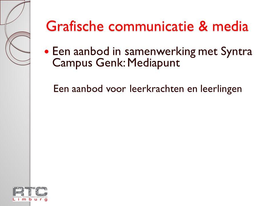 Grafische communicatie & media  Een aanbod in samenwerking met Syntra Campus Genk: Mediapunt Een aanbod voor leerkrachten en leerlingen