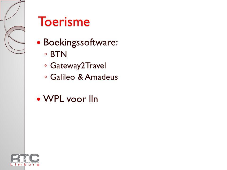 Toerisme  Boekingssoftware: ◦ BTN ◦ Gateway2Travel ◦ Galileo & Amadeus  WPL voor lln