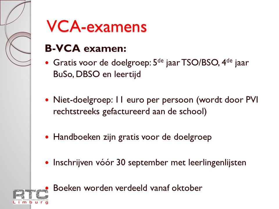 VCA-examens B-VCA examen:  Gratis voor de doelgroep: 5 de jaar TSO/BSO, 4 de jaar BuSo, DBSO en leertijd  Niet-doelgroep: 11 euro per persoon (wordt