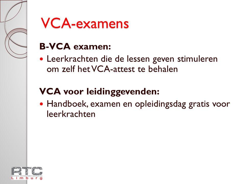 VCA-examens B-VCA examen:  Leerkrachten die de lessen geven stimuleren om zelf het VCA-attest te behalen VCA voor leidinggevenden:  Handboek, examen