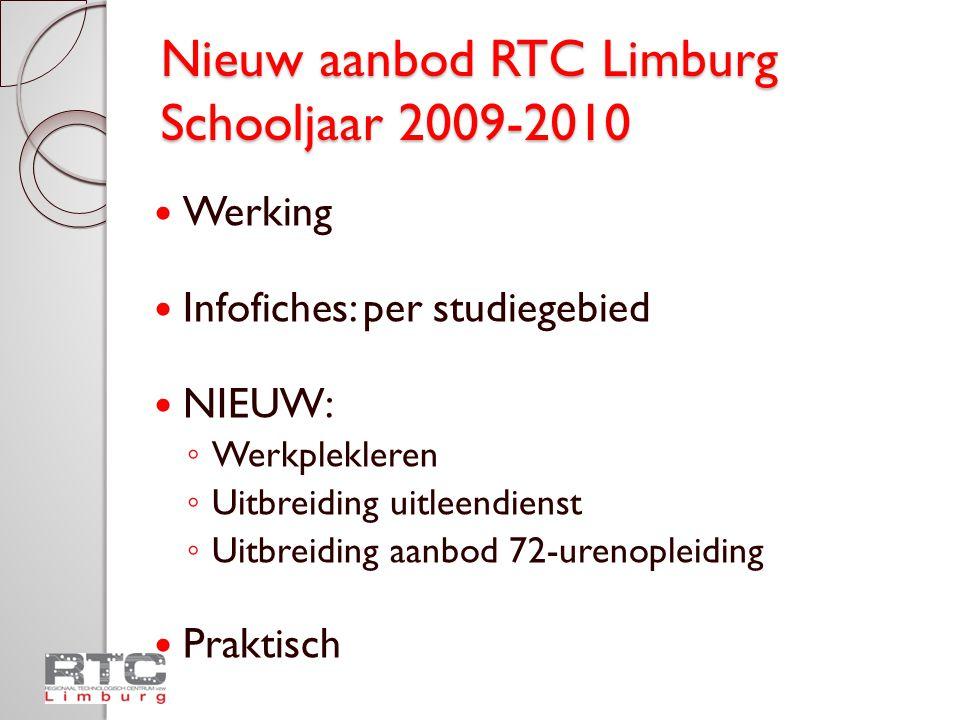 Nieuw aanbod RTC Limburg Schooljaar 2009-2010  Werking  Infofiches: per studiegebied  NIEUW: ◦ Werkplekleren ◦ Uitbreiding uitleendienst ◦ Uitbreid