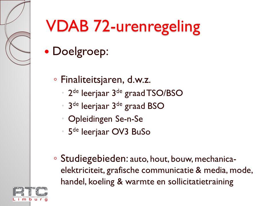 VDAB 72-urenregeling • RTC: loketfunctie ◦ Tussen 01/09 en 15/10 inschrijven via RTC- website (www.rtclimburg.be)www.rtclimburg.be ◦ RTC bundelt vragen en geeft door aan VDAB ◦ 23/10: VDAB bevestigt opleidingen die doorgaan ◦ RTC bevestigt aan scholen