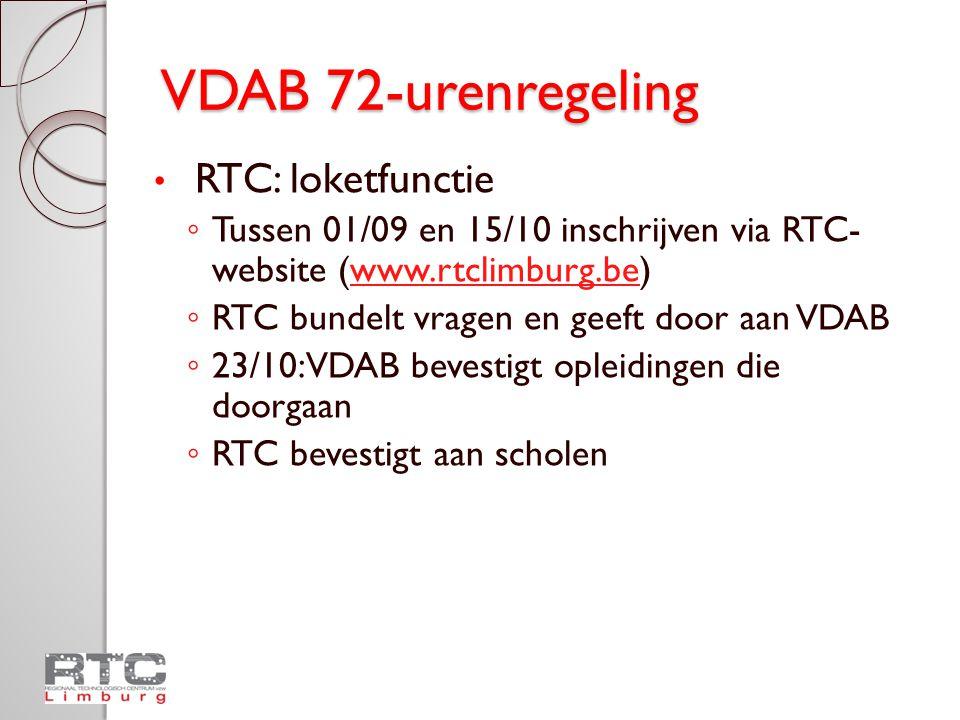 VDAB 72-urenregeling • RTC: loketfunctie ◦ Tussen 01/09 en 15/10 inschrijven via RTC- website (www.rtclimburg.be)www.rtclimburg.be ◦ RTC bundelt vrage