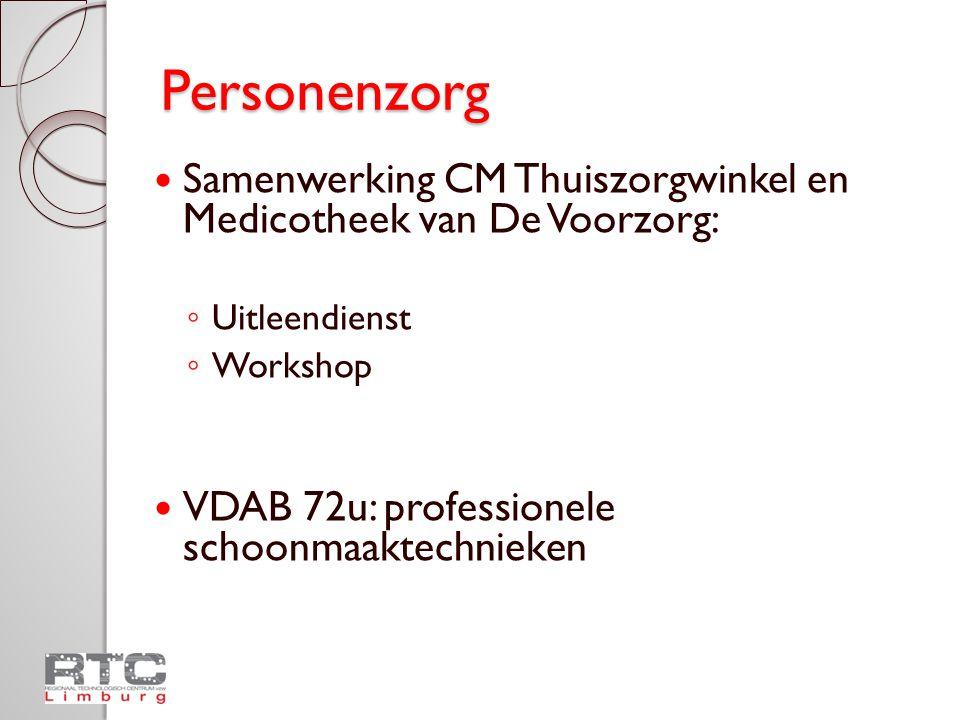 Personenzorg  Samenwerking CM Thuiszorgwinkel en Medicotheek van De Voorzorg: ◦ Uitleendienst ◦ Workshop  VDAB 72u: professionele schoonmaaktechniek