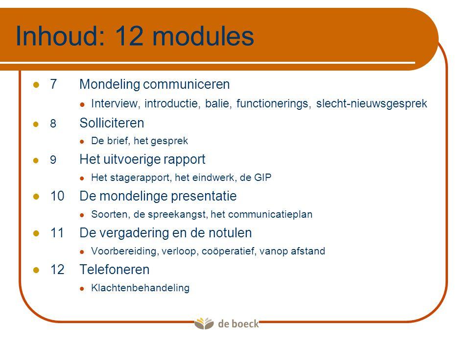Opbouw  Elke module start met Na deze module weet je/ kun je'  Stapsgewijze opbouw (zie ook methodiek)  Veel checklists, stappenplannen en tips  Realistische vertreksituaties en toepassingen  Aansluiting met het vak secretariaat