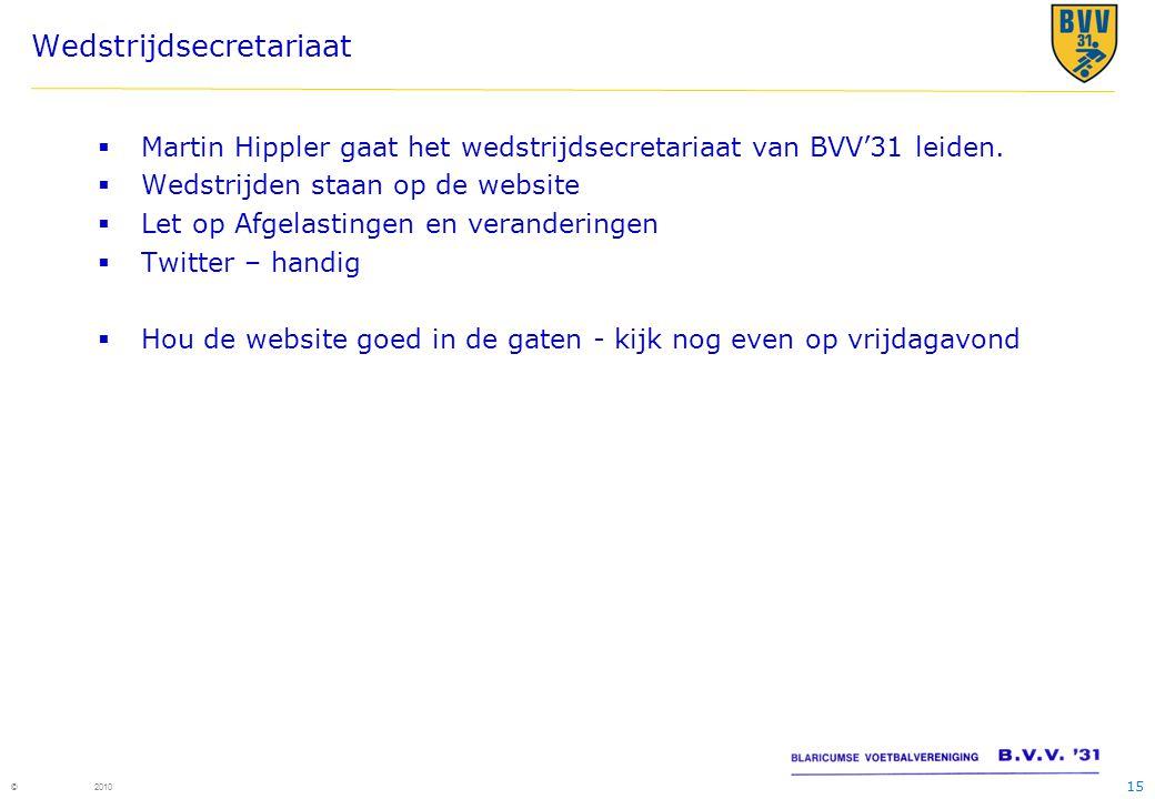 15 © 2010 Wedstrijdsecretariaat  Martin Hippler gaat het wedstrijdsecretariaat van BVV'31 leiden.