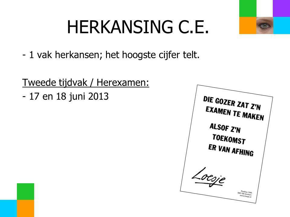 HERKANSING C.E. - 1 vak herkansen; het hoogste cijfer telt. Tweede tijdvak / Herexamen: - 17 en 18 juni 2013