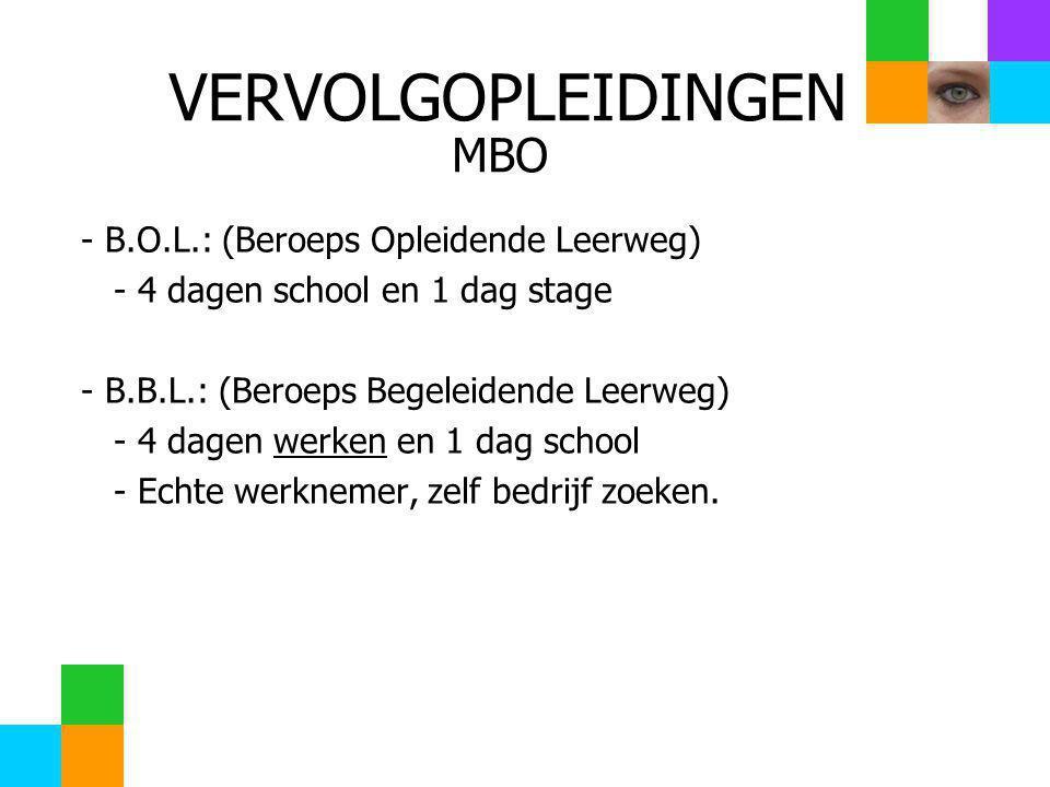 - B.O.L.: (Beroeps Opleidende Leerweg) - 4 dagen school en 1 dag stage - B.B.L.: (Beroeps Begeleidende Leerweg) - 4 dagen werken en 1 dag school - Echte werknemer, zelf bedrijf zoeken.