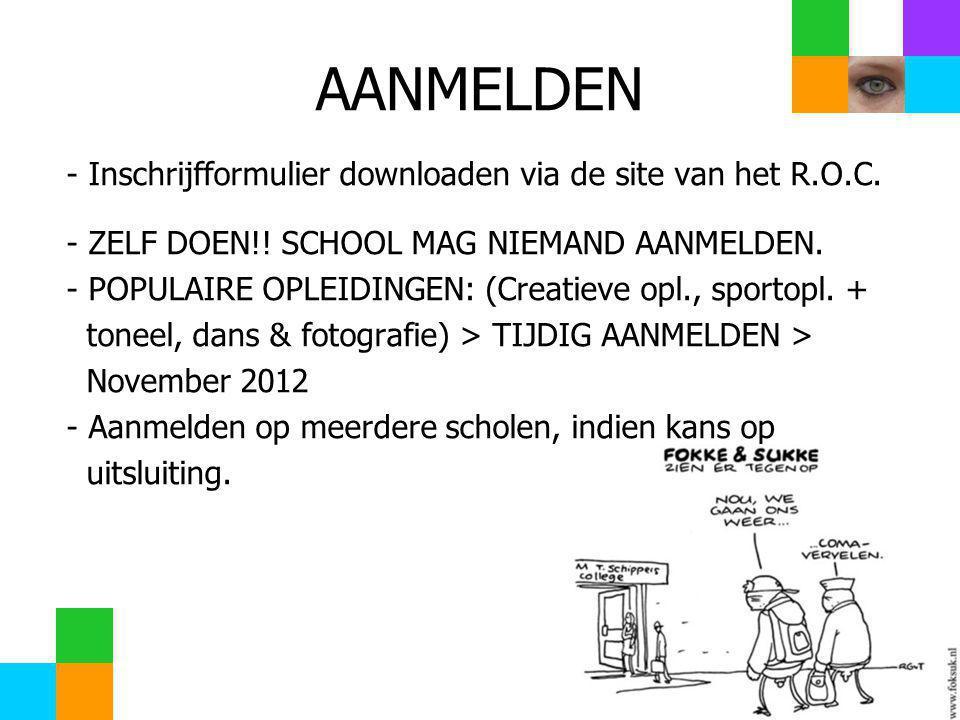 AANMELDEN - Inschrijfformulier downloaden via de site van het R.O.C. - ZELF DOEN!! SCHOOL MAG NIEMAND AANMELDEN. - POPULAIRE OPLEIDINGEN: (Creatieve o