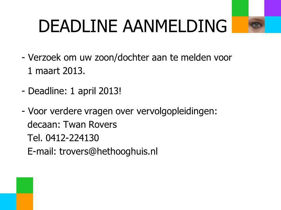 DEADLINE AANMELDING - Verzoek om uw zoon/dochter aan te melden voor 1 maart 2013. - Deadline: 1 april 2013! - Voor verdere vragen over vervolgopleidin