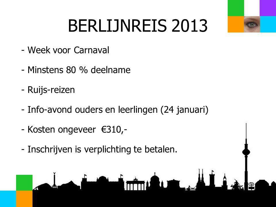 BERLIJNREIS 2013 - Week voor Carnaval - Minstens 80 % deelname - Ruijs-reizen - Info-avond ouders en leerlingen (24 januari) - Kosten ongeveer €310,- - Inschrijven is verplichting te betalen.