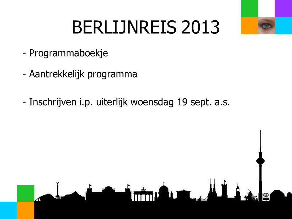 BERLIJNREIS 2013 - Programmaboekje - Aantrekkelijk programma - Inschrijven i.p. uiterlijk woensdag 19 sept. a.s.