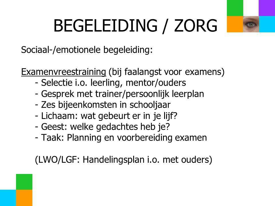 BEGELEIDING / ZORG Sociaal-/emotionele begeleiding: Examenvreestraining (bij faalangst voor examens) - Selectie i.o. leerling, mentor/ouders - Gesprek