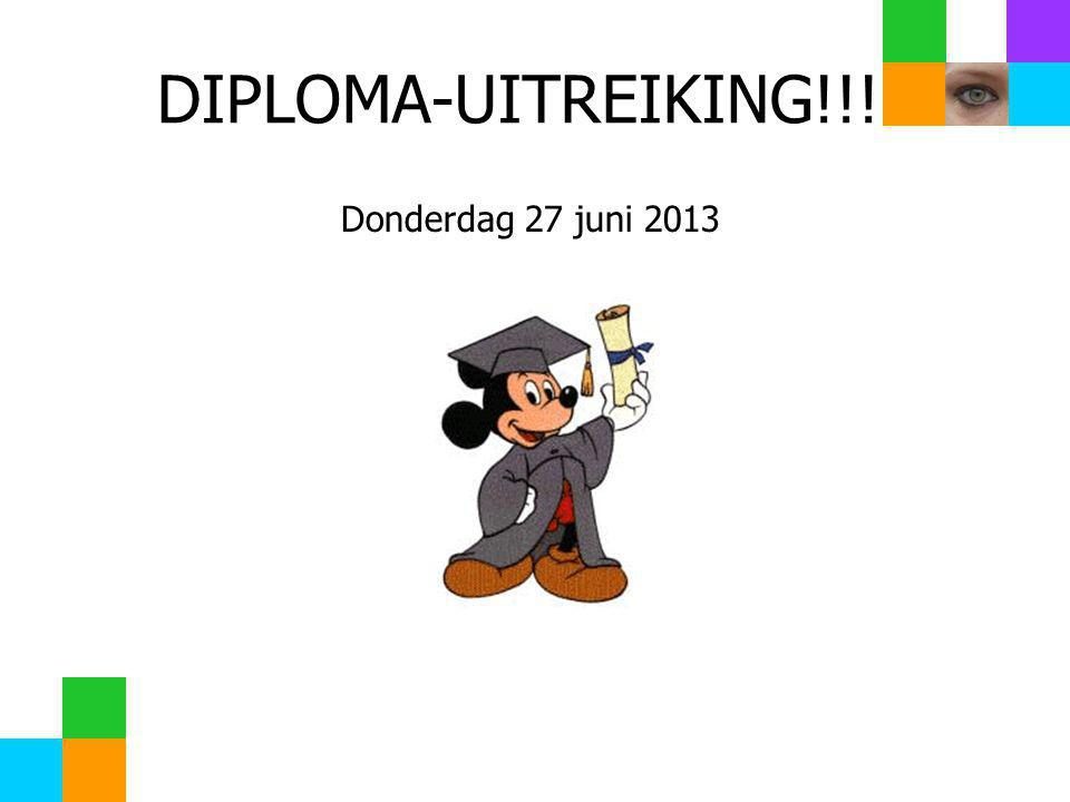 DIPLOMA-UITREIKING!!! Donderdag 27 juni 2013