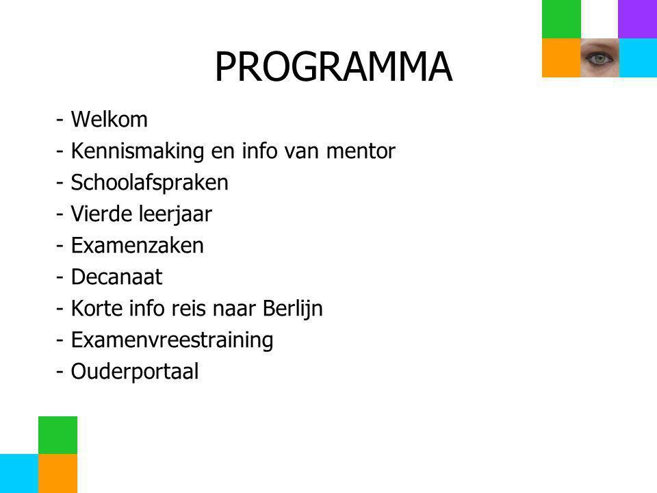 PROGRAMMA - Welkom - Kennismaking en info van mentor - Schoolafspraken - Vierde leerjaar - Examenzaken - Decanaat - Korte info reis naar Berlijn - Examenvreestraining - Ouderportaal