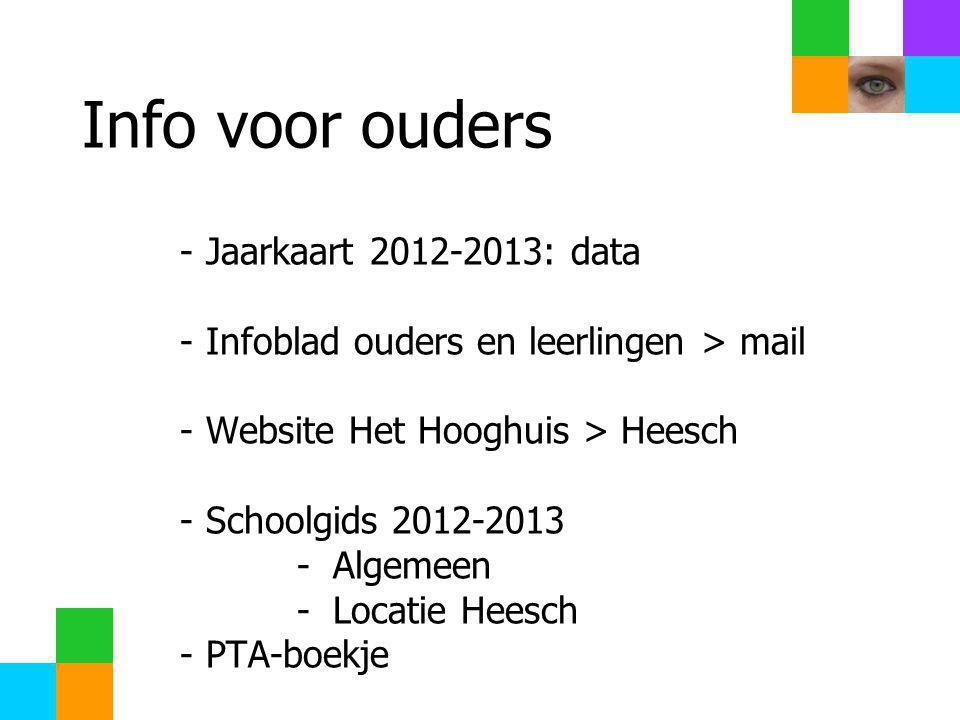 Info voor ouders - Jaarkaart 2012-2013: data - Infoblad ouders en leerlingen > mail - Website Het Hooghuis > Heesch - Schoolgids 2012-2013 - Algemeen - Locatie Heesch - PTA-boekje