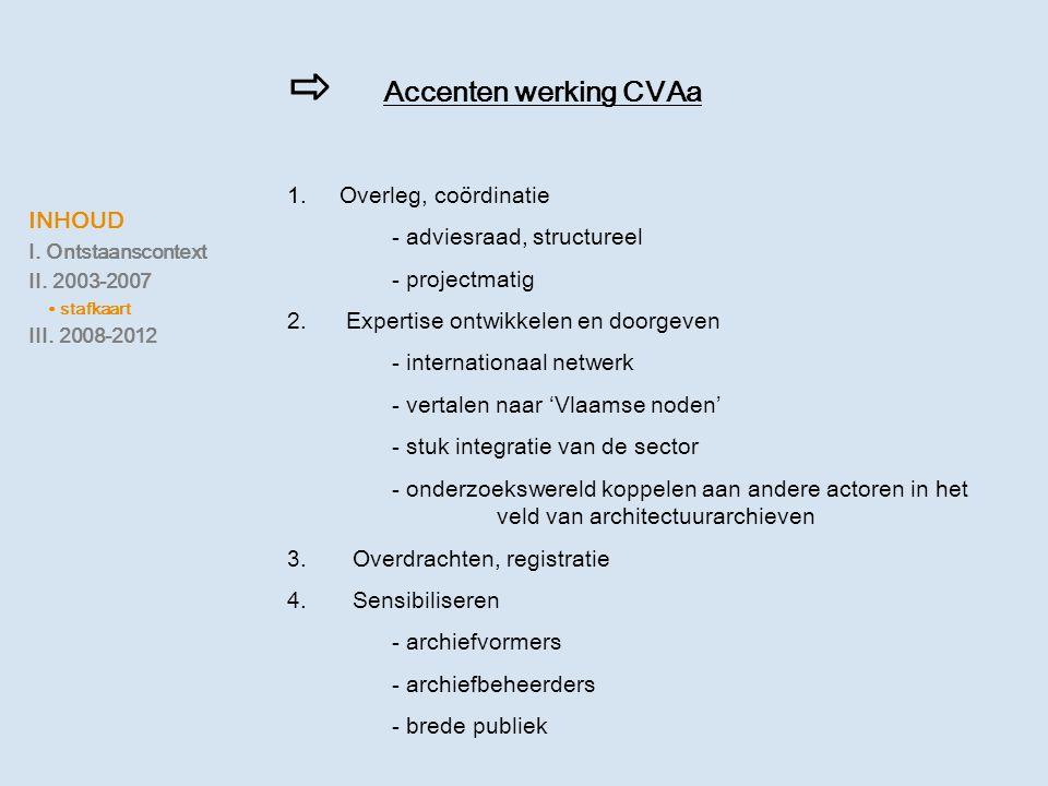 INHOUD I. Ontstaanscontext II. 2003-2007 ∙ stafkaart III. 2008-2012 ⇨ Accenten werking CVAa 1.Overleg, coördinatie - adviesraad, structureel - project
