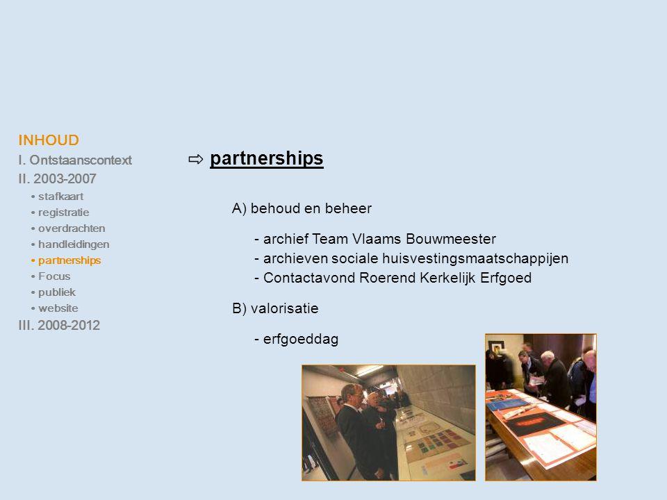INHOUD I. Ontstaanscontext II. 2003-2007 ∙ stafkaart ∙ registratie ∙ overdrachten ∙ handleidingen ∙ partnerships ∙ Focus ∙ publiek ∙ website III. 2008