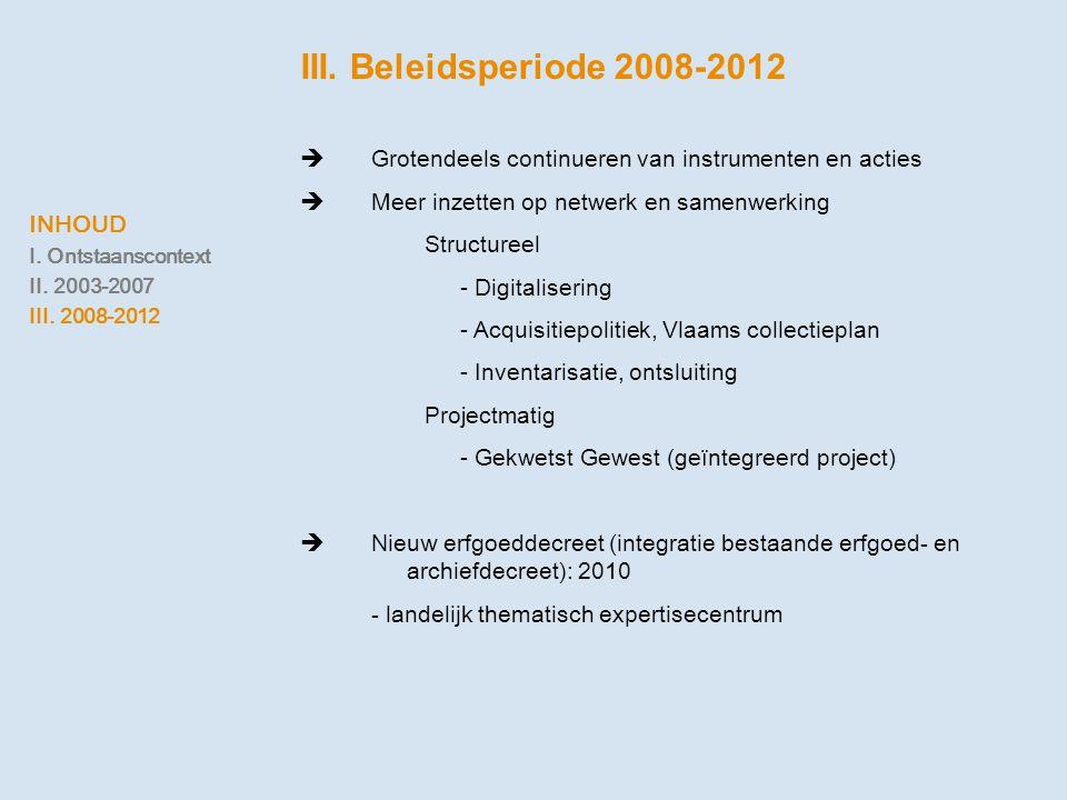 III. Beleidsperiode 2008-2012  Grotendeels continueren van instrumenten en acties  Meer inzetten op netwerk en samenwerking Structureel - Digitalise