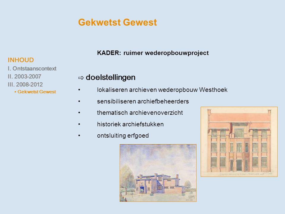 Gekwetst Gewest KADER: ruimer wederopbouwproject ⇨ doelstellingen •lokaliseren archieven wederopbouw Westhoek •sensibiliseren archiefbeheerders •thema