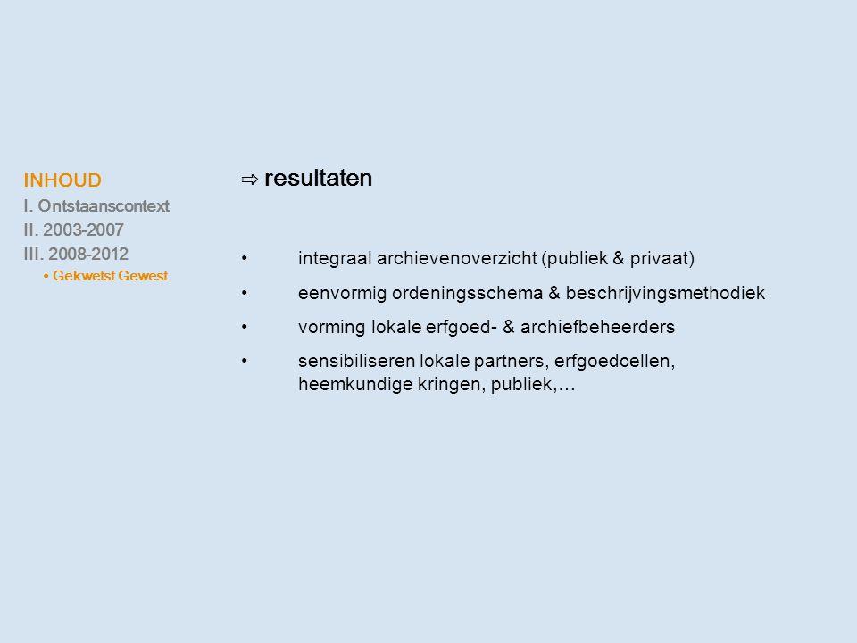 ⇨ resultaten •integraal archievenoverzicht (publiek & privaat) •eenvormig ordeningsschema & beschrijvingsmethodiek •vorming lokale erfgoed- & archiefb