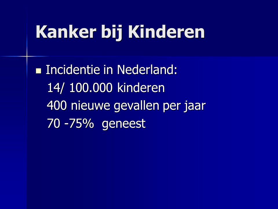 Kanker bij Kinderen  Incidentie in Nederland: 14/ 100.000 kinderen 14/ 100.000 kinderen 400 nieuwe gevallen per jaar 400 nieuwe gevallen per jaar 70 -75% geneest 70 -75% geneest