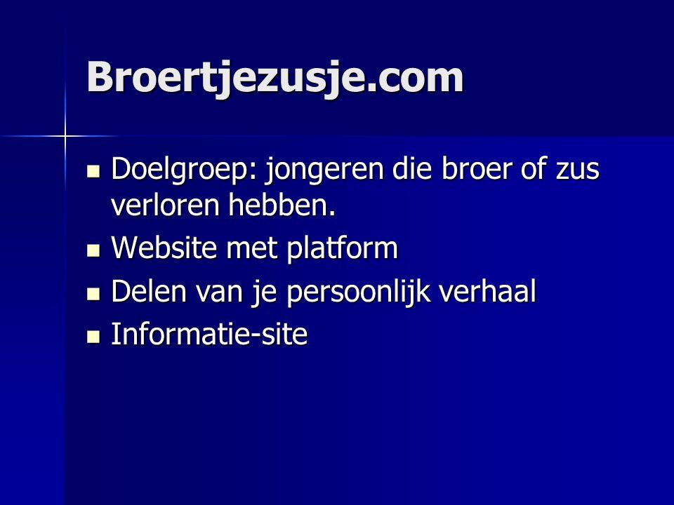 Broertjezusje.com  Doelgroep: jongeren die broer of zus verloren hebben.