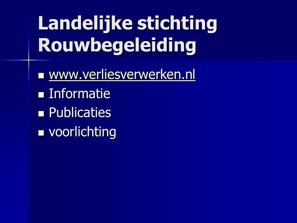 Landelijke stichting Rouwbegeleiding  www.verliesverwerken.nl www.verliesverwerken.nl  Informatie  Publicaties  voorlichting
