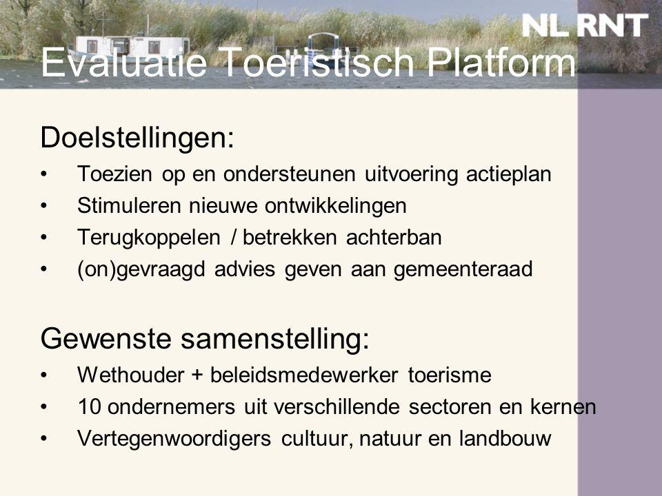 Evaluatie Toeristisch Platform Doelstellingen: •Toezien op en ondersteunen uitvoering actieplan •Stimuleren nieuwe ontwikkelingen •Terugkoppelen / bet