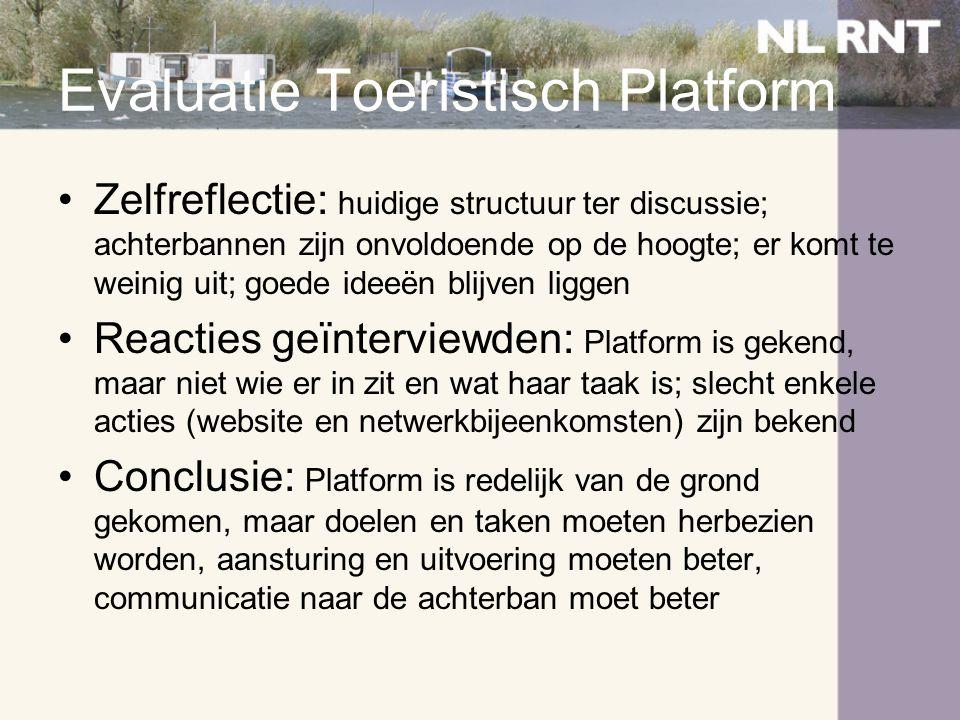 Evaluatie Toeristisch Platform •Zelfreflectie: huidige structuur ter discussie; achterbannen zijn onvoldoende op de hoogte; er komt te weinig uit; goe