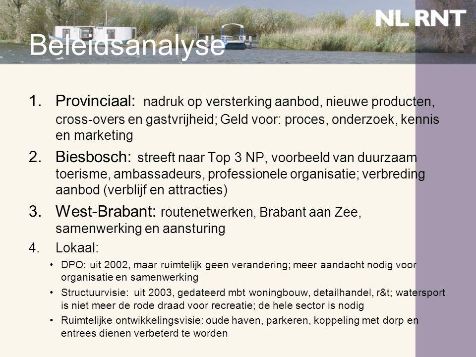 Beleidsanalyse 1.Provinciaal: nadruk op versterking aanbod, nieuwe producten, cross-overs en gastvrijheid; Geld voor: proces, onderzoek, kennis en mar