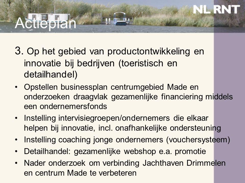 Actieplan 3. Op het gebied van productontwikkeling en innovatie bij bedrijven (toeristisch en detailhandel) •Opstellen businessplan centrumgebied Made