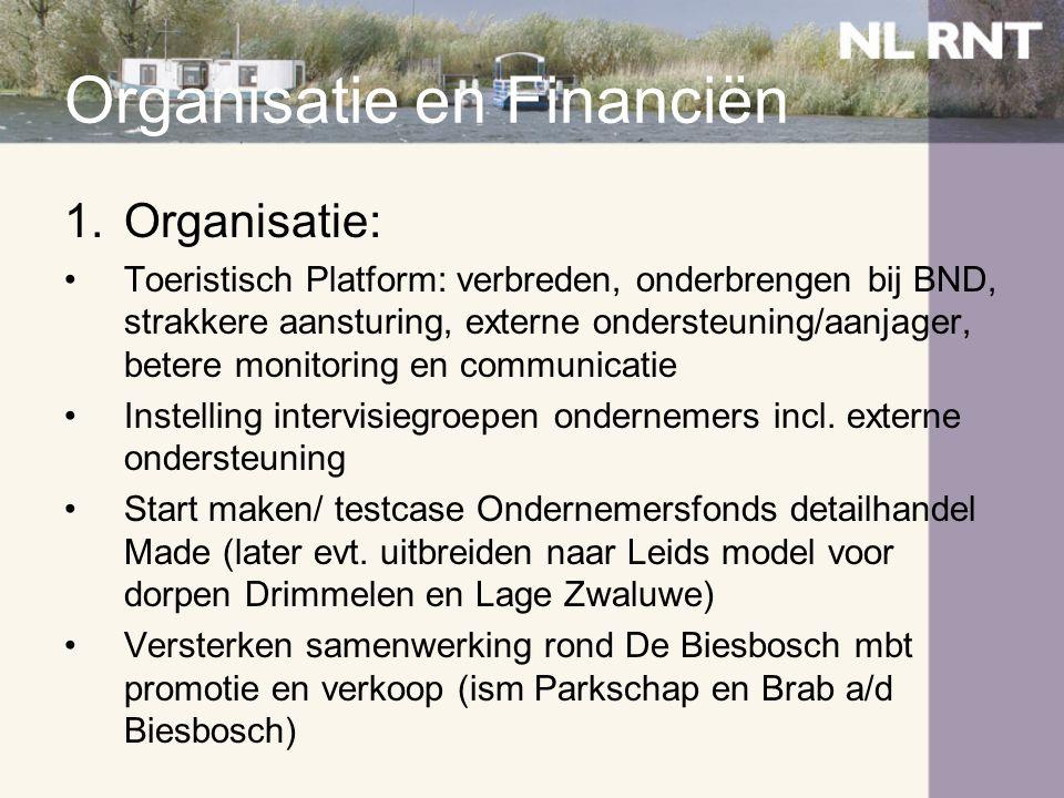 Organisatie en Financiën 1.Organisatie: •Toeristisch Platform: verbreden, onderbrengen bij BND, strakkere aansturing, externe ondersteuning/aanjager,