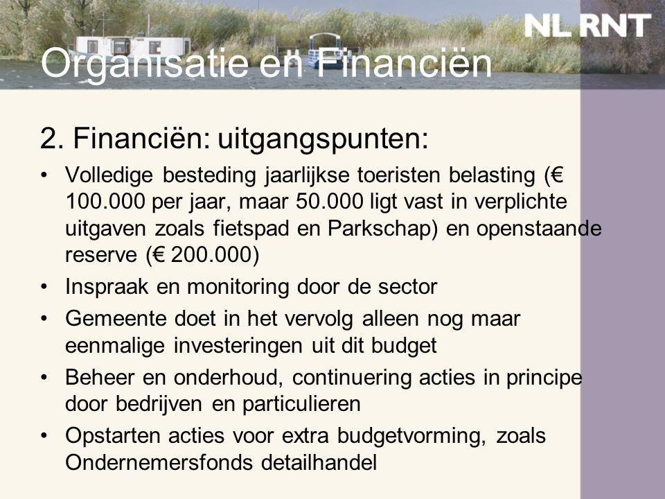 Organisatie en Financiën 2. Financiën: uitgangspunten: •Volledige besteding jaarlijkse toeristen belasting (€ 100.000 per jaar, maar 50.000 ligt vast