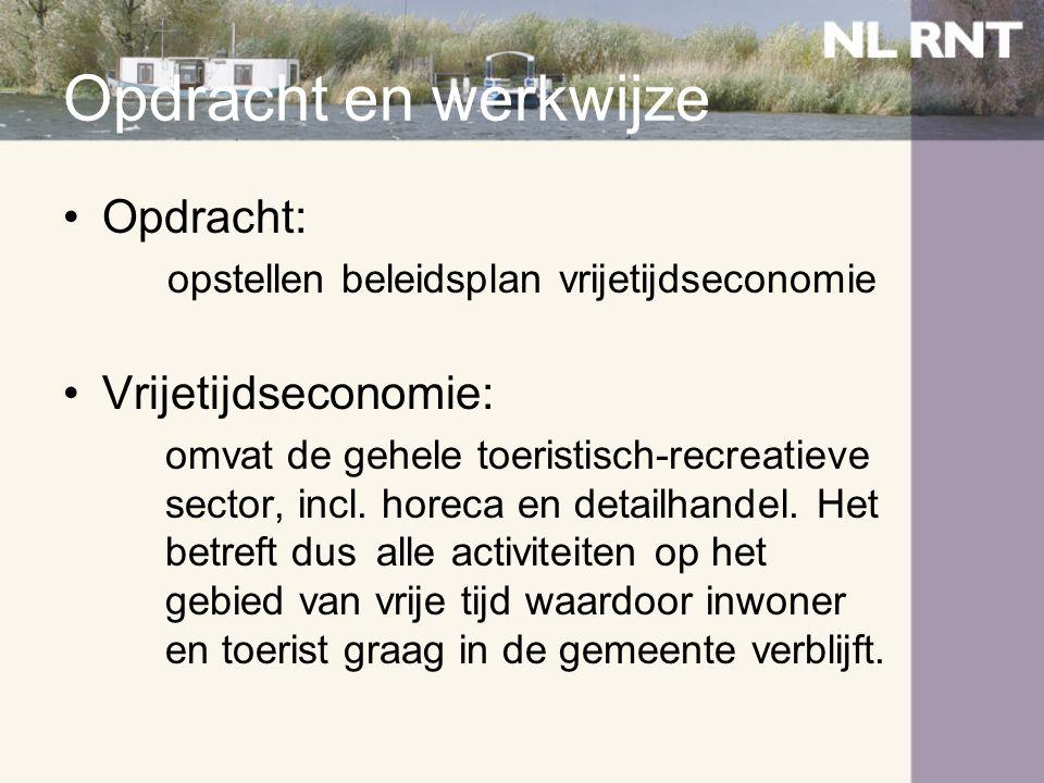 Opdracht en werkwijze •Opdracht: opstellen beleidsplan vrijetijdseconomie •Vrijetijdseconomie: omvat de gehele toeristisch-recreatieve sector, incl. h